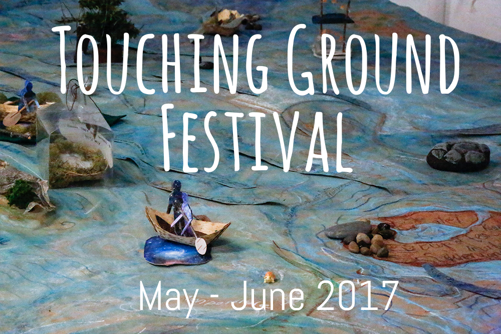 Touching Ground Festival in May and June 2017!